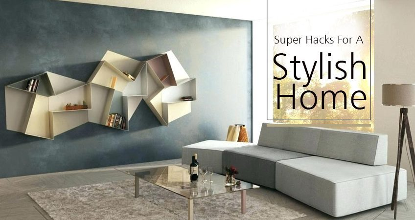 Super Hacks for a stylish home