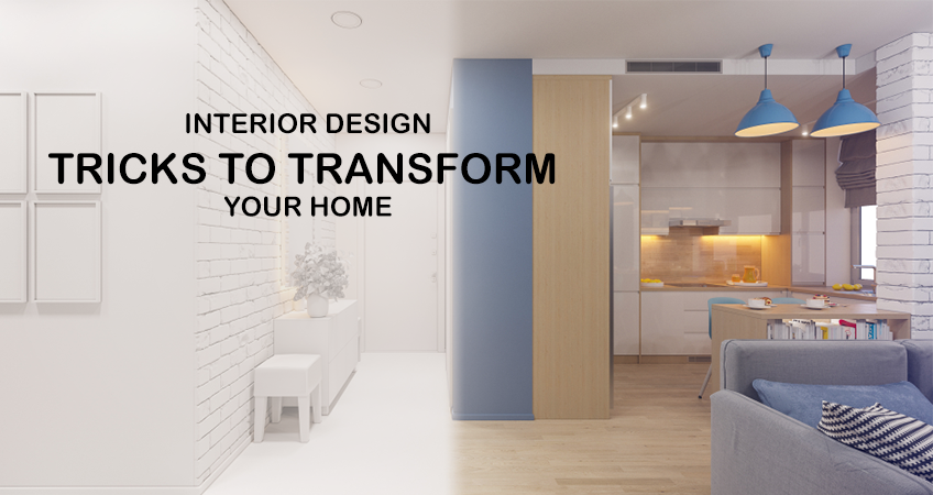 Interior Design Tricks to transform your home