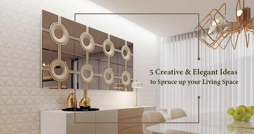 5 Creative & Elegant Ideas to spruce up your living space