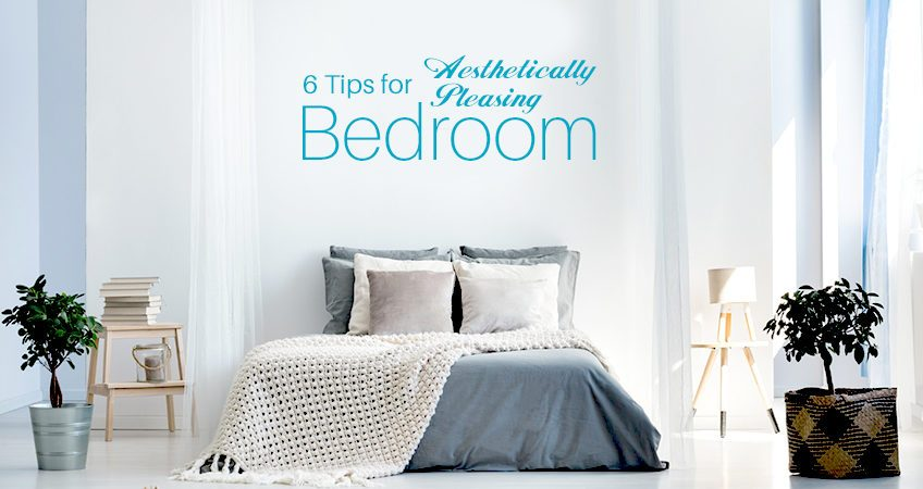 6 tips of Aesthetically Pleasing Bedroom