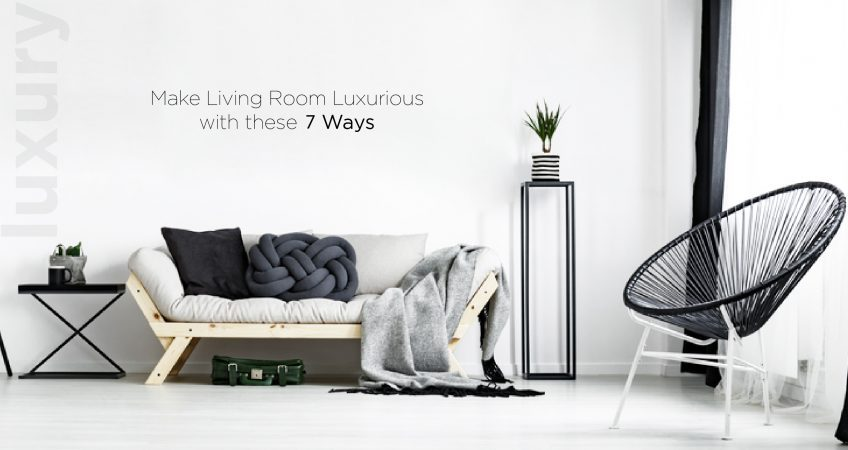 Make a living room luxurious with these 7 ways