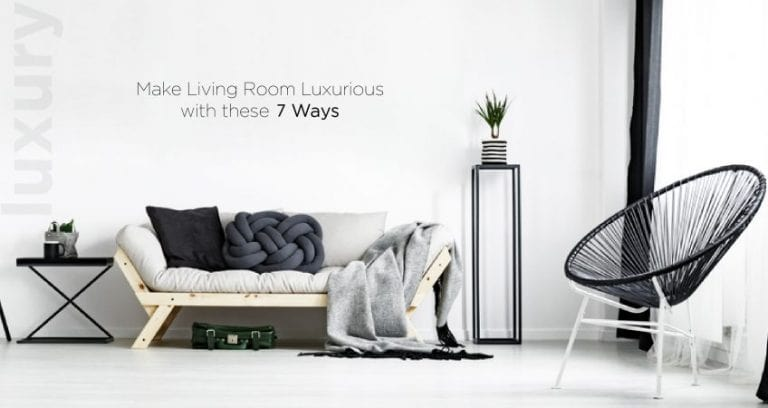 Make Living Room Luxurious with these 7 ways