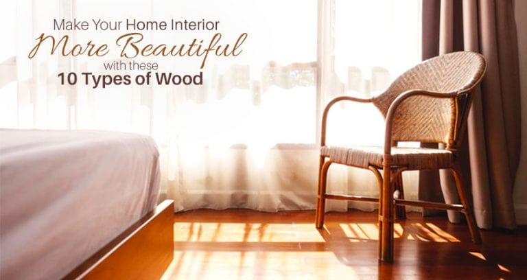 Make your Home Interior more beautiful with these 10 types of wood